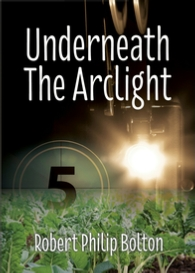 'Underneath the Arclight' by Robert Philip Bolton