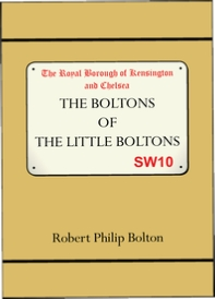 'The Boltons of The Little Boltons' by Robert Philip Bolton